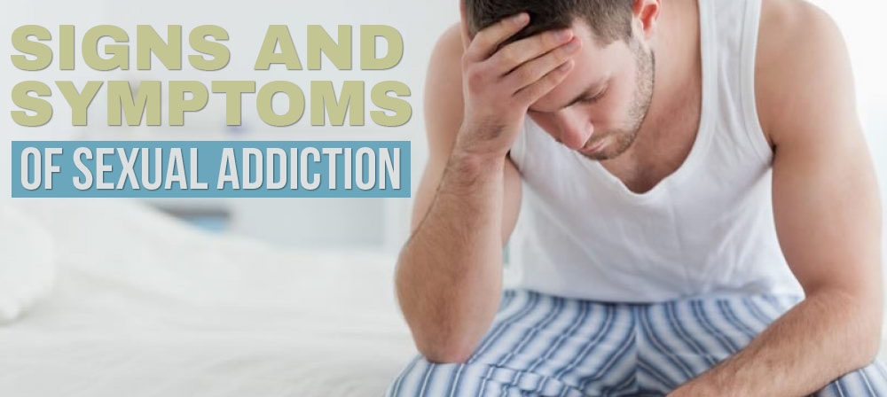 Signs and symptoms of sexual addiction