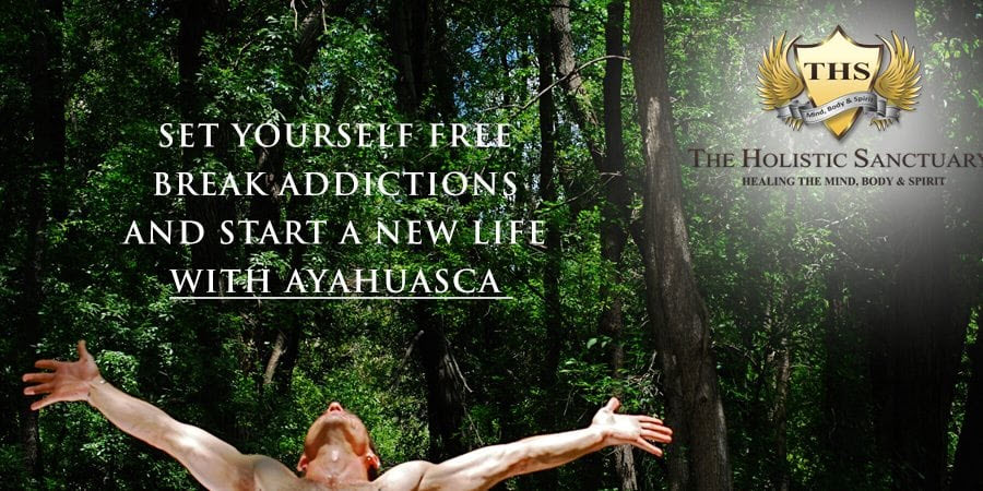 ayahuasca set yourself free from addictions