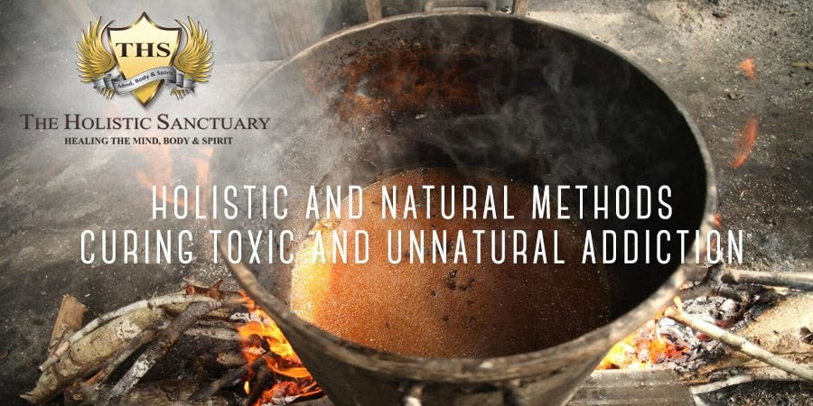 holistic natural methods curing toxic and unnatural addictions