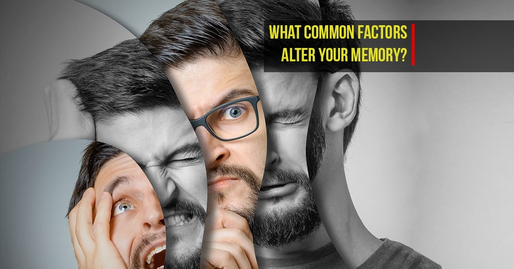 What common factors alter your memory