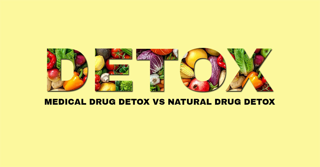 Medical Drug Detox VS Natural Drug Detox